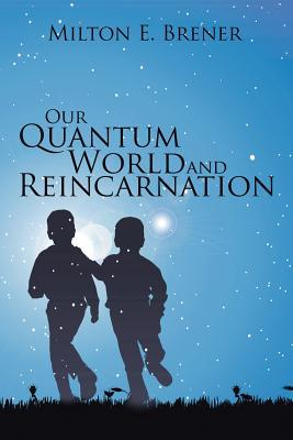 Our Quantum World and Reincarnation