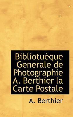 Bibliotu Que Generale de Photographie A. Berthier La Carte Postale