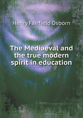 The Mediaeval and the True Modern Spirit in Education