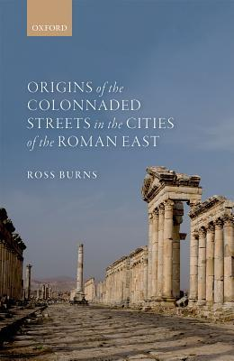 Origins of the Colonnaded Streets in the Cities of the Roman East