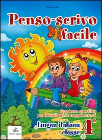 Penso scrivo facile. Quaderno operativo per consolidare le competenze della lingua italiana con attività per il ripasso estivo. Per la 4ª classe elementare