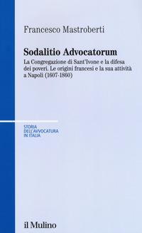 Sodalitio advocatorum. La Congregazione di sant'Ivone e la difesa dei poveri. Le origini francesi e la sua attività a Napoli (1607-1860)