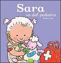 Sara va dal pediatra. Ediz. illustrata