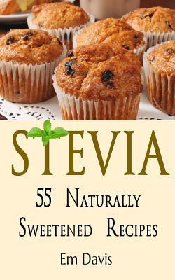 Stevia 55 Naturally Sweetened Recipes