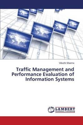 Traffic Management and Performance Evaluation of Information Systems