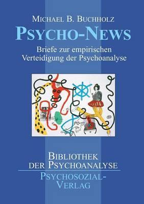 Psycho-News. Briefe zur empirischen Verteidigung der Psychoanalyse