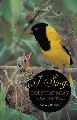 I Sing, Does That Mean I Am Happy