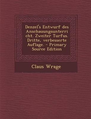 Denzel's Entwurf Des Anschauungsunterricht. Zweiter Turfus. Dritte, Verbesserte Auflage.