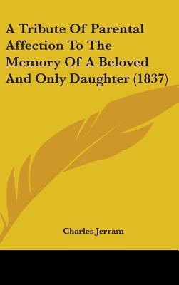A Tribute of Parental Affection to the Memory of a Beloved and Only Daughter