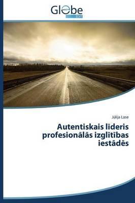 Autentiskais līderis profesionālās izglītības iestādēs