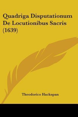 Quadriga Disputationum De Locutionibus Sacris