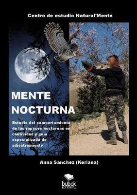MENTE NOCTURNA Estudio del comportamiento de las rapaces nocturnas en cautividad y guía especializado de adiestramiento