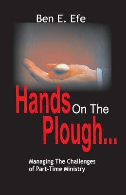 Hands On The Plough ...Managing The Challenges of  Part - Time Ministry
