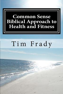 Common Sense Biblical Approach to Health and Fitness