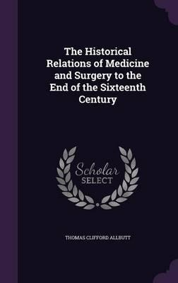 The Historical Relations of Medicine and Surgery to the End of the Sixteenth Century