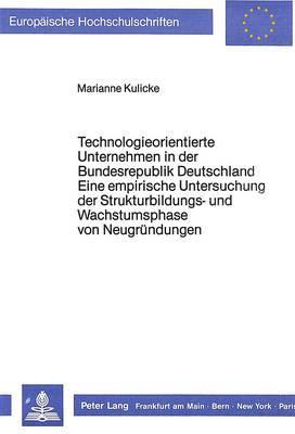 Technologieorientierte Unternehmen in der Bundesrepublik Deutschland - Eine empirische Untersuchung der Strukturbildungs- und Wachstumsphase von Neugründungen