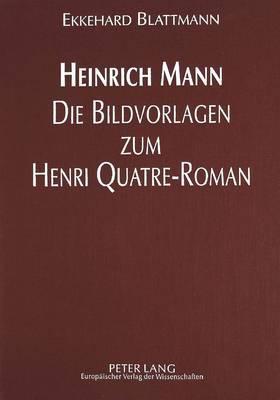 Heinrich Mann - Die Bildvorlagen zum Henri Quatre-Roman