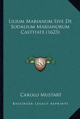Lilium Marianum Sive de Sodalium Marianorum Castitate (1623)