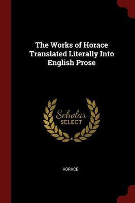 The Works of Horace ...
