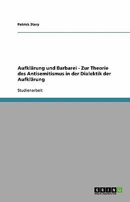 Aufklarung Und Barbarei - Zur Theorie Des Antisemitismus in Der Dialektik Der Aufklarung