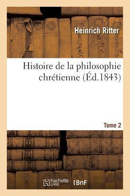 Histoire de la Philosophie Chretienne. Tome 2