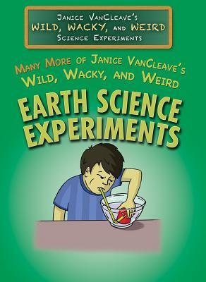 Many More of Janice Vancleave's Wild, Wacky, and Weird Earth Science Experiments