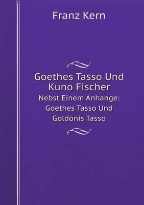 Goethes Tasso Und Kuno Fischer Nebst Einem Anhange