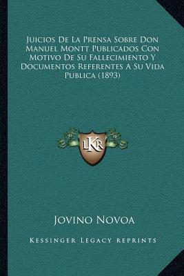 Juicios de La Prensa Sobre Don Manuel Montt Publicados Con Motivo de Su Fallecimiento y Documentos Referentes a Su Vida Publica (1893)