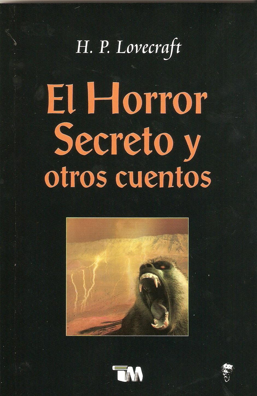 El horror secreto y otros cuentos/ The Secrecy and Other Horror Stories.