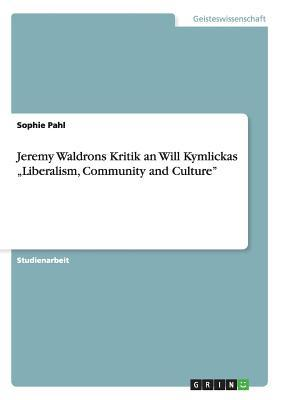 """Jeremy Waldrons Kritik an  Will Kymlickas """"Liberalism, Community and Culture"""""""