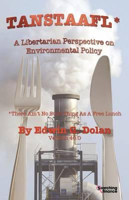 Tanstaafl (There Ain't No Such Thing as a Free Lunch) - A Libertarian Perspective on Environmental Policy