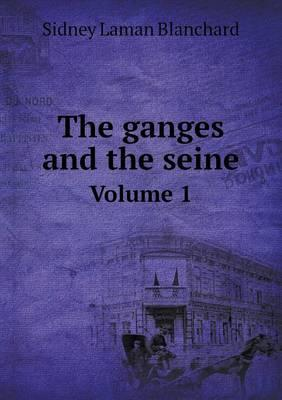 The Ganges and the Seine Volume 1
