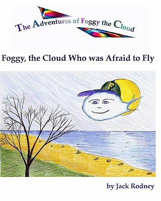 Foggy, the Cloud Who Was Afraid to Fly