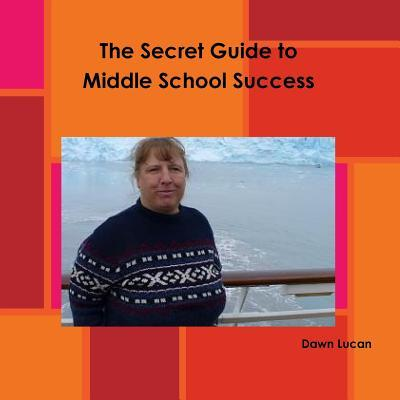 The Secret Guide to Middle School Success