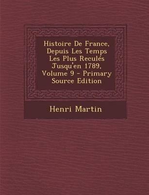 Histoire de France, Depuis Les Temps Les Plus Recules Jusqu'en 1789, Volume 9 - Primary Source Edition