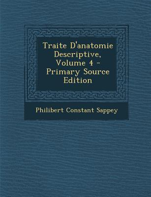 Traite D'Anatomie Descriptive, Volume 4