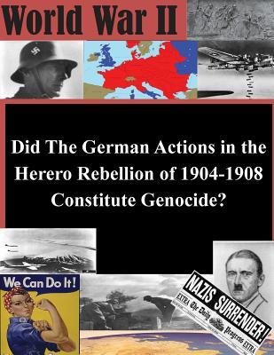 World War II Did the German Actions in the Herero Rebellion of 1904-1908 Constitute Genocide?