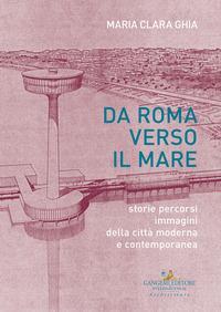 Da Roma verso il mare. Storie percorsi immagini della città moderna e contemporanea