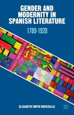 Gender and Modernity in Spanish Literature