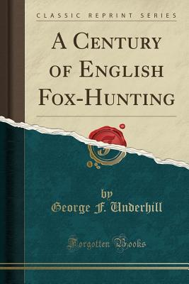 A Century of English Fox-Hunting (Classic Reprint)