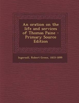 An Oration on the Life and Services of Thomas Paine - Primary Source Edition