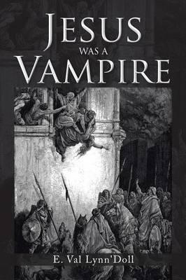 Jesus Was a Vampire