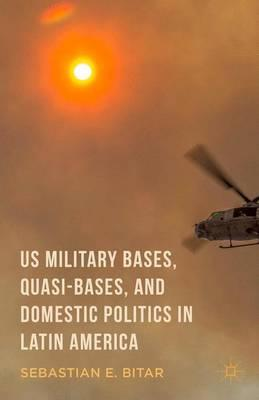 US Military Bases, Quasi-Bases, and Domestic Politics in Latin America