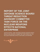 Report of the Joint Defense Science Board/Threat Reduction Advisory Committee Task Force on the Nuclear Weapons Effects National Enterprise