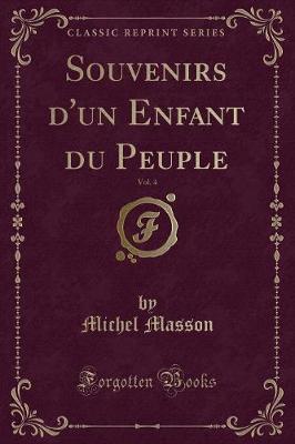 Souvenirs d'un Enfant du Peuple, Vol. 4 (Classic Reprint)