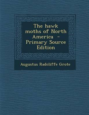 The Hawk Moths of North America - Primary Source Edition