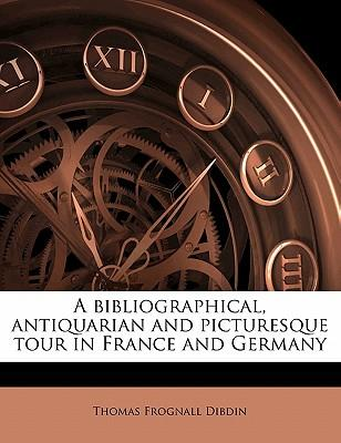 A Bibliographical, Antiquarian and Picturesque Tour in France and Germany