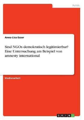 Sind NGOs demokratisch legitimierbar?  Eine Untersuchung am Beispiel von amnesty international