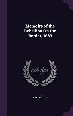 Memoirs of the Rebellion on the Border, 1863