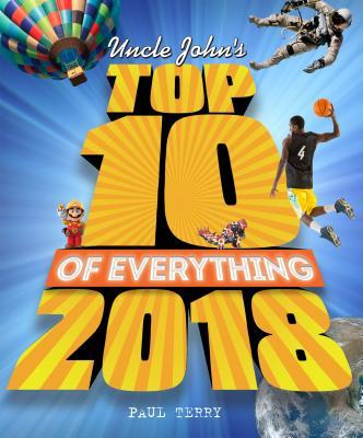 Uncle John's Top 10 of Everything 2018